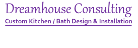 Dream House Consulting | Kitchen and Bathroom Renovations